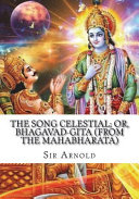 The Song Celestial  Or  Bhagavad Gita  from the Mahabharata