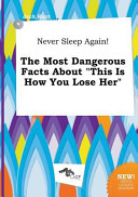 Never Sleep Again  the Most Dangerous Facts about This Is How You Lose Her