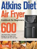 Atkins Diet Air Fryer Cookbook for Beginners Book