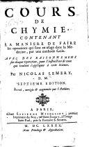 Cours de Chymie Contenant la Manière de Faire Les Operations Qui Sont en Usage...cette Science