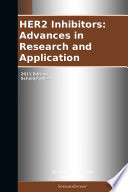 HER2 Inhibitors  Advances in Research and Application  2011 Edition