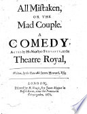 All Mistaken, or the Mad Couple. A comedy [in five acts and in verse].