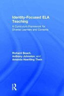 Identity-focused ELA teaching : a curriculum framework for diverse learners and contexts / Richard B