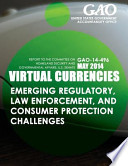 Virtual Currencies Emerging Regulatory, Law Enforcement, and Consumer Protection Challenges