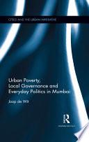 Urban Poverty Local Governance And Everyday Politics In Mumbai