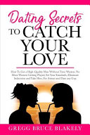 Dating Secrets To Catch Your Love