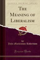 The Meaning Of Liberalism Classic Reprint