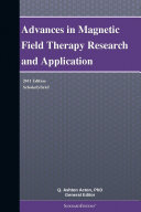 Advances in Magnetic Field Therapy Research and Application  2011 Edition