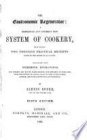 The Gastronomic Regenerator  a simplified and entirely new system of cookery  Illustrated with numerous engravings     Seventh edition