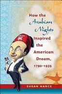 How the Arabian Nights Inspired the American Dream  1790 1935