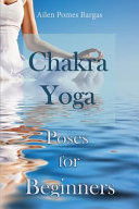 Chakra Yoga  Yoga Poses for Beginners  Simple Yoga Asanas for Chakras Healing  One of the Ways to Relieve Stress