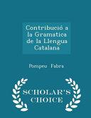 Contribucio a la Gramatica de la Llengua Catalana - Scholar's Choice Edition