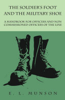 The Soldier s Foot and the Military Shoe   A Handbook for Officers and Non commissioned Officers of the Line