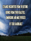 Strange Encounters from the Beyond  Beings from Other Realities  Dimensions and Multiverses