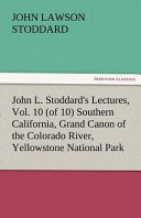 John L  Stoddard s Lectures  Vol  10  of 10  Southern California  Grand Canon of the Colorado River  Yellowstone National Park