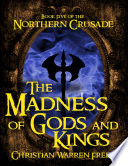 The Madness of Gods and Kings  Book V of the Northern Crusade