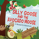 Silly Goose and the Avocado Moose
