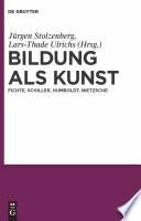 Bildung als Kunst  : Fichte, Schiller, Humboldt, Nietzsche