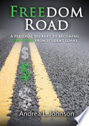 Freedom Road  A Personal Journey to Becoming Debt Free from Student Loan