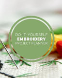 Do It Yourself Embroidery Project Planner