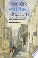 Kirk and the Kingdom  A century of tension in Scottish Social Theology 1830 1929