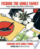 """Feeding the Whole Family: Recipes for Babies, Young Children, and Their Parents"" by Cynthia Lair"