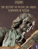 The History of Peter the Great, Emperor of Russia (Illustrated) Book