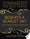 Beneath a Scarlet Sky   Summarized for Busy People  A Novel  Based on the Book by Mark Sullivan Book
