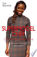 Lorraine Pascale   Supermodel Chef  The Unauthorised Biography