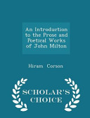 An Introduction to the Prose and Poetical Works of John Milton   Scholar s Choice Edition