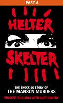 Helter Skelter  Part Five of the Shocking Manson Murders