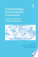 Transboundary Environmental Governance  : Inland, Coastal and Marine Perspectives