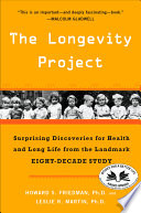 """""""The Longevity Project: Surprising Discoveries for Health and Long Life from the Landmark Eight-Decade S tudy"""" by Howard S. Friedman Ph.D., Leslie R. Martin Ph.D."""