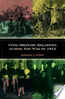 Civil Military Relations During The War Of 1812