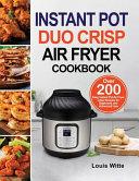 Instant Pot Duo Crisp Air Fryer Cookbook  Over 200 Easy Instant Pot Air Fryer Crisp Recipes for Beginners and Advanced User