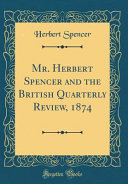 Mr Herbert Spencer And The British Quarterly Review 1874 Classic Reprint