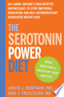 """The Serotonin Power Diet: Eat Carbs-Nature's Own Appetite Suppressant-to Stop Emotional Overeating and Halt Antidepressant-Associated Weight Gain"" by Judith Wurtman, Nina T. Frusztajer"