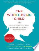 The Whole Brain Child  12 Revolutionary Strategies to Nurture Your Child s Developing Mind