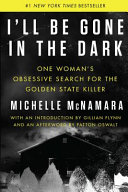 link to I'll be gone in the dark : one woman's obsessive search for the Golden State Killer in the TCC library catalog