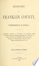 History Of Franklin County Pennsylvania Containing A History Of The County Its Townships Towns Villages Schools Churches Industries Etc Portraits Of Early Settlers And Prominent Men Biographies History Of Pennsylvania Statistical And Miscellaneous Matter Etc PDF