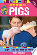 How to Raise Pigs  : Everything You Need to Know