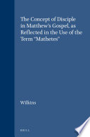 The Concept of Disciple in Matthew s Gospel  as Reflected in the Use of the Term    Mathetes