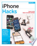 """iPhone Hacks: Pushing the iPhone and iPod touch Beyond Their Limits"" by David Jurick, Adam Stolarz, Damien Stolarz"