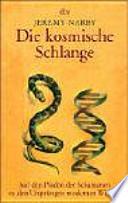 Die kosmische Schlange  : auf den Pfaden der Schamanen zu den Ursprüngen modernen Wissens