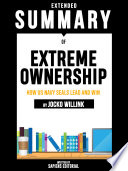 Extended Summary Of Extreme Ownership: How Us Navy SEALs Lead And Win - By Jocko Willink