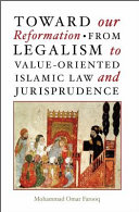 Toward Our Reformation  From Legalism to Value Oriented Islamic Law and Jurisprudence