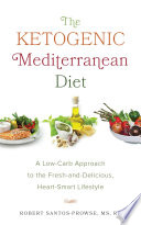 """The Ketogenic Mediterranean Diet: A Low-Carb Approach to the Fresh-and-Delicious, Heart-Smart Lifestyle"" by Robert Santos-Prowse"