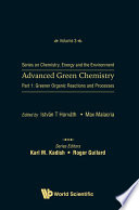 Advanced Green Chemistry   Part 1  Greener Organic Reactions And Processes Book