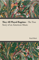 They All Played Ragtime - The True Story of an American Music Pdf/ePub eBook
