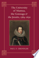 The University of Mantua, the Gonzaga & the Jesuits, 1584-1630